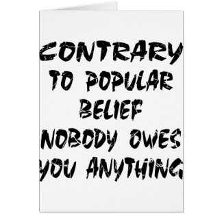 Contrary To Popular Belief Nobody Owes You Card