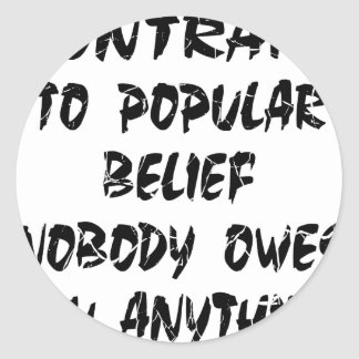 Contrary To Popular Belief Nobody Owes You Classic Round Sticker