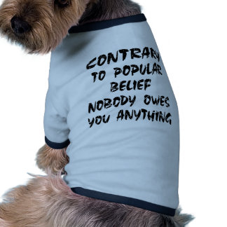 Contrary To Popular Belief Nobody Owes You Pet Shirt
