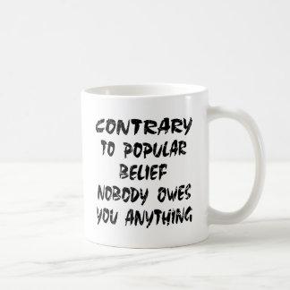 Contrary To Popular Belief Nobody Owes You Mug