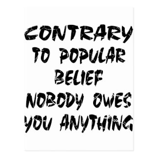 Contrary To Popular Belief Nobody Owes You Postcard