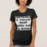 Contrary To Popular Belief Nobody Owes You T-shirt