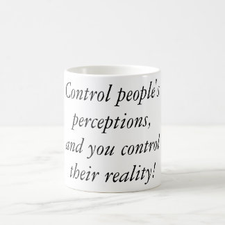 Control people's perceptions classic white coffee mug