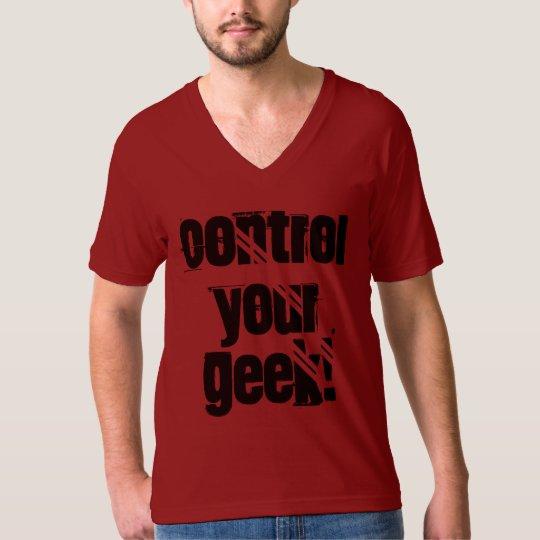 Control Your Geek! (Never) T-Shirt