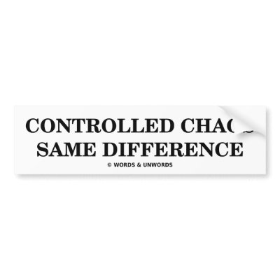 controlled_chaos_same_difference_oxymorons_bumper_sticker-p128165991289874502z74sk_400.jpg