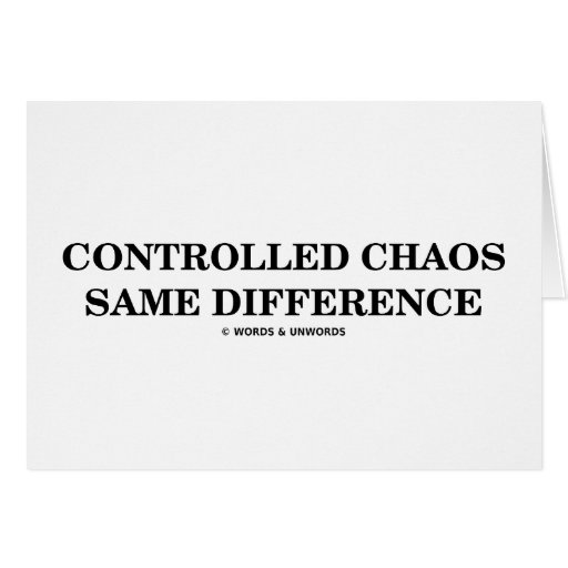 Controlled Chaos Same Difference (Oxymorons) Greeting Card