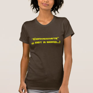 """""""Conversate"""" is not a word...! Tees"""
