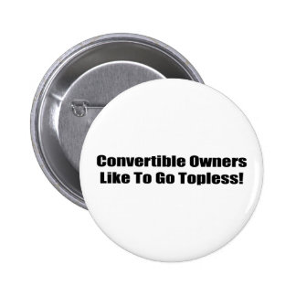 Convertible Owners Like To Go Topless Pin