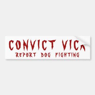 CONVICT VICK, REPORT DOG FIGHTING - BUMPER STICKER