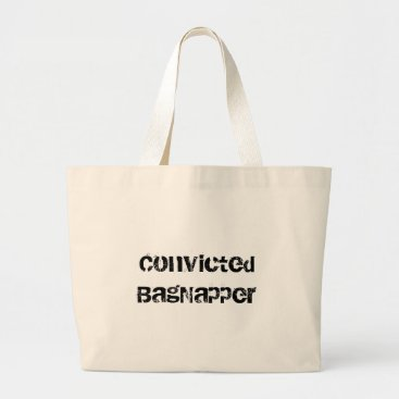 Beach Themed Convicted Bagnapper Black Text Large Tote Bag