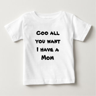 Coo all you wantI have a Mom Baby T-Shirt