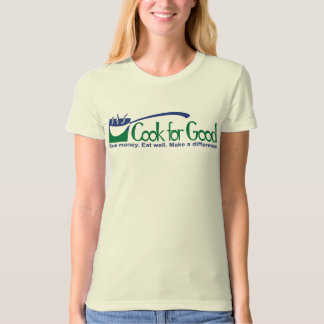 Cook for Good - Save money. Eat well. Make a ... T-Shirt
