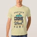 Cookie Won't Hurt T Shirt