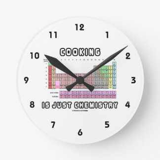 Cooking Is Just Chemistry (Periodic Table) Round Clock