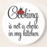 Cooking Is not a Chore in my Kitchen Coaster