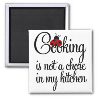 Cooking is not a Chore in My Kitchen Magnet