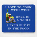 Cooking with Wine Mouse Pads