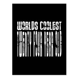 Cool 24th : Worlds Coolest Twenty Four Year Old Postcard