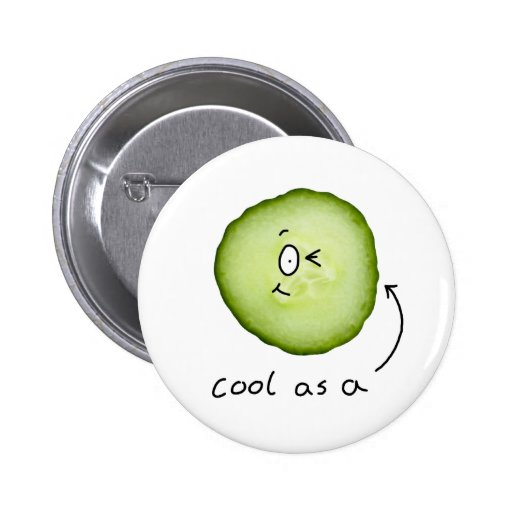 cool as a cucumber badge pinback button
