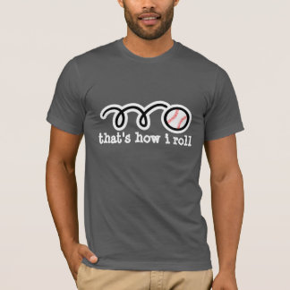 Cool baseball t-shirt quote | That's how i roll
