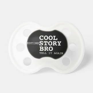 Cool bedtime story bro pacifier