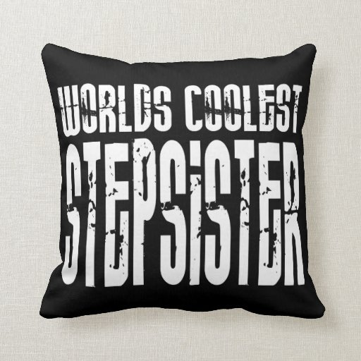 Cool Birthdays Parties Coolest Stepsister Pillow