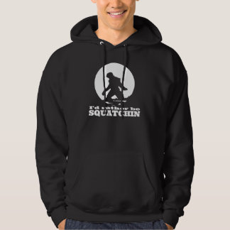 Cool Black Hoodie - I'd Rather be SQUATCHIN