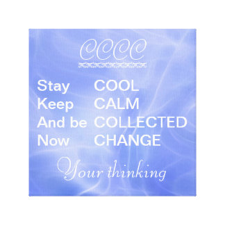 Cool Calm and Collected, now Change Canvas Print