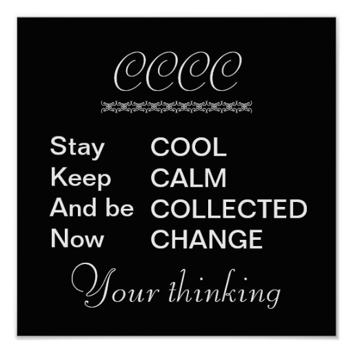 cool calm and collected now change poster zazzle. Black Bedroom Furniture Sets. Home Design Ideas