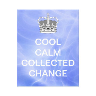 Cool Calm Collected Change Canvas Print