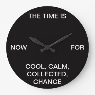 Cool Calm Collected Change Large Clock