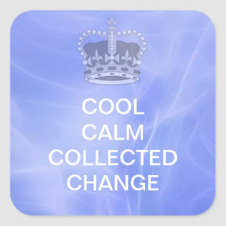 Cool Calm Collected Change Square Sticker