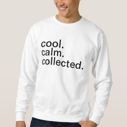 Cool Calm Collected Crewneck