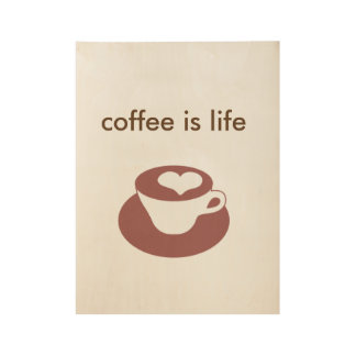 """Cool Chic """"coffee is life"""" Coffee Wood Poster"""