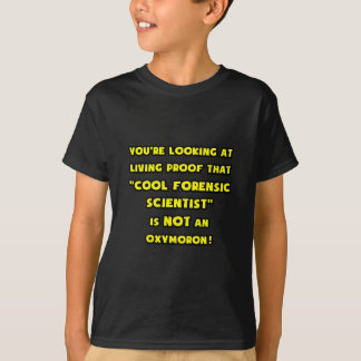 Cool Forensic Scientist Is NOT an Oxymoron T-Shirt
