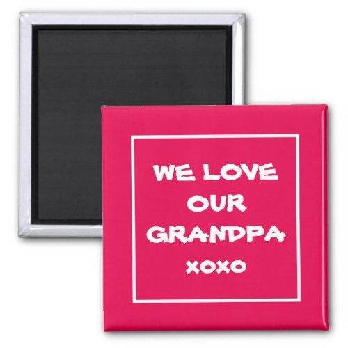 Cool Fridge Magnet Cute WE LOVE OUR GRANDPA xoxo
