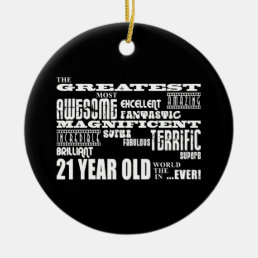Cool Fun 21st Birthday Party Greatest 21 Year Old Ceramic Ornament