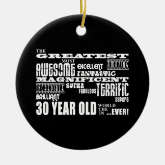 Cool Fun 30th Birthday Party Greatest 30 Year Old Ceramic Ornament