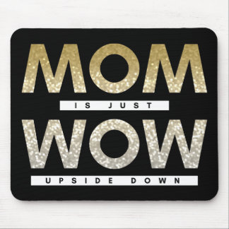 Cool glittery Mother quote is just WOW upside down Mouse Pad