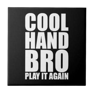 COOL HAND BRO PLAY IT AGAIN CERAMIC TILE