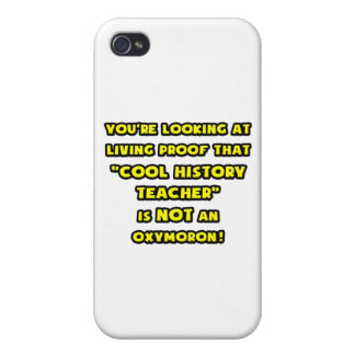Cool History Teacher Is NOT an Oxymoron Cases For iPhone 4