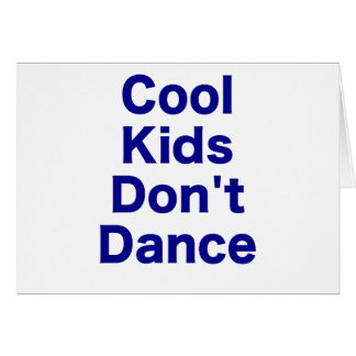 Cool Kids Dont Dance Card