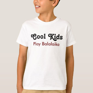 Cool kids Play balalaika T-Shirt
