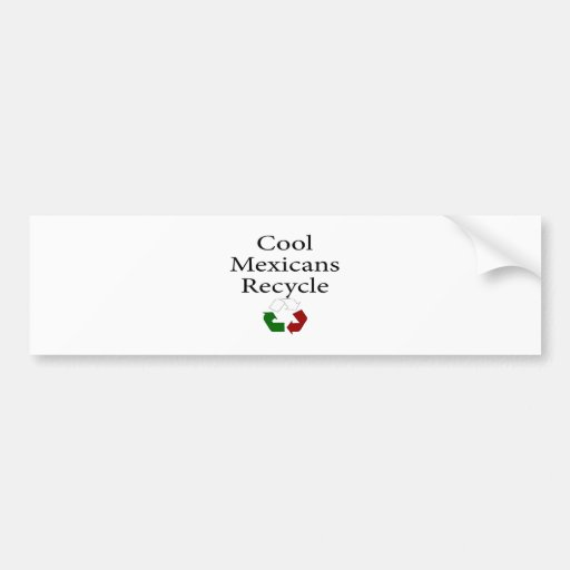 Cool Mexicans Recycle Car Bumper Sticker