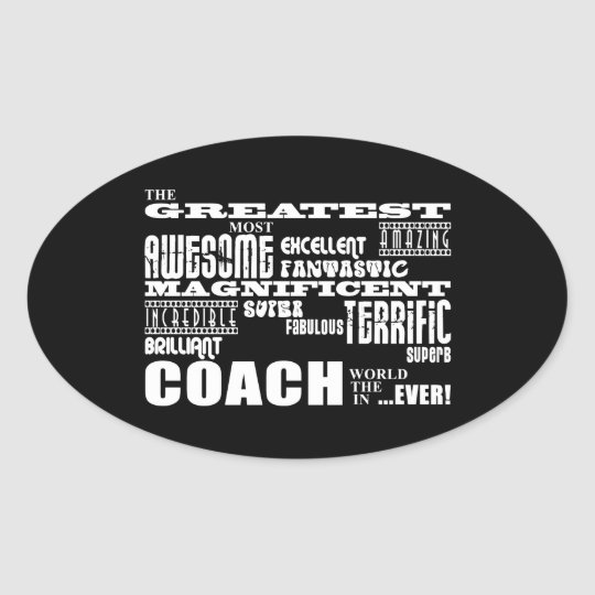 Cool Modern Fun Coaches  Greatest Coach World Ever Oval Sticker