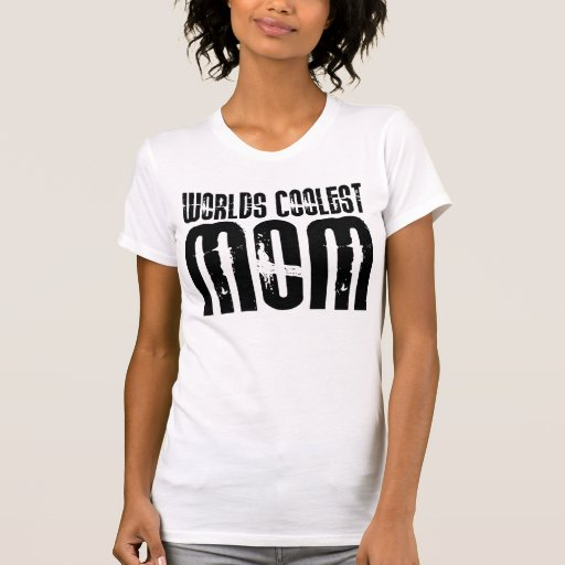 Cool Mothers and Moms : Worlds Coolest Mom Tees