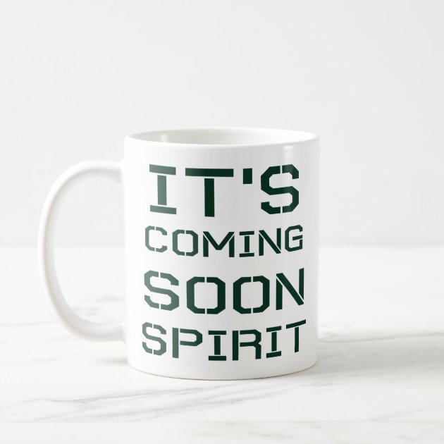 Cool Motivation Quotes It S Coming Soon Spirit Coffee Mug Zazzle Com