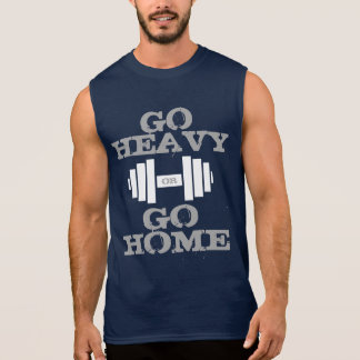 Cool Motivational Go Heavy Or Go Home Sleeveless Shirt