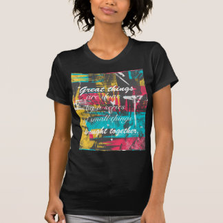 "Cool paint strokes famous quote ""Great things T-Shirt"