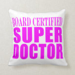 Cool Pink Doctors : Board Certified Super Doctor Throw Pillows
